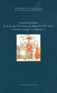 Hélène Berlan et Pierre-Yves Kirschleger - L'anticléricalisme de la fin du XVe siècle au début du XXe siècle - Discours, images et militances.