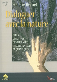 Hélène Bernet - Dialoguer avec la nature - Clefs sensitives des thérapies traditionnelles et quantiques.