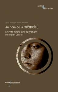 Hélène Bertheleu - Au nom de la mémoire - Le patrimoine des migrations en région Centre.