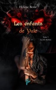 Hélène Besse - Les enfants de Yule Tome 1 : La cité déchue.