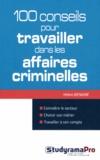Hélène Bienaimé - 100 conseils pour travailler dans les affaires criminelles.