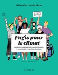 Hélène Binet et Louise Pierga - J'agis pour le climat - Manger, s'habiller, voyager, habiter, s'engager : le guide décalé des futurs héros climatiques.