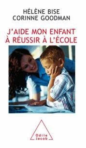 Hélène Bise et Corinne Goodman - J'aide mon enfant à réussir à l'école.