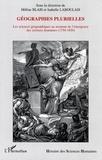 Hélène Blais et Isabelle Laboulais - Géographies plurielles - Les sciences géographiques au moment de l'émergence des sciences humaines (1750-1850).