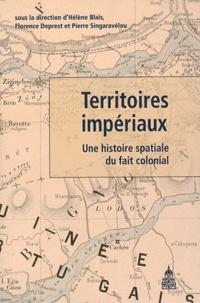 Hélène Blais et Florence Deprest - Territoires impériaux - Une histoire spatiale du fait colonial.