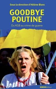 Hélène Blanc - Goodbye Poutine - Union européenne, Russie, Ukraine.