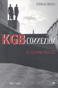 Hélène Blanc - KGB Connexion - Le système Poutine.