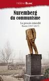 Hélène Blanc - Nuremberg du communisme - Le procès interdit. Russie ( 1917-2017 ).
