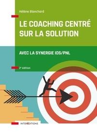 Hélène Blanchard - Le coaching centré sur la solution - Avec la synergie IOS/PNL.