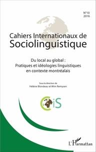 Hélène Blondeau et Wim Remysen - Cahiers Internationaux de Sociolinguistique N° 10/2016 : Du local au global : pratiques et idéologies linguistiques en contexte montréalais.