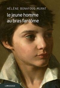 Hélène Bonafous-Murat - Le jeune homme au bras fantôme.