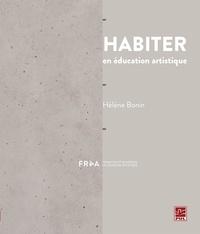 Hélène Bonin - Habiter en éducation artistique.