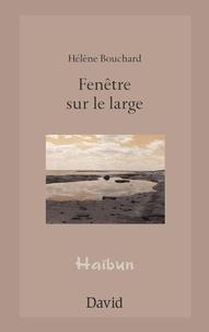 Hélène Bouchard - Fenêtre sur le large.