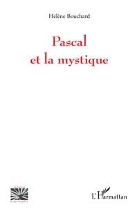 Hélène Bouchard - Pascal et la mystique.