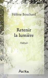 Hélène Bouchard - Retenir la lumière.
