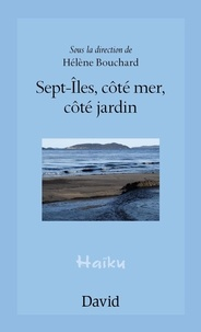 Hélène Bouchard - Sept-Îles, côté mer, côté jardin.