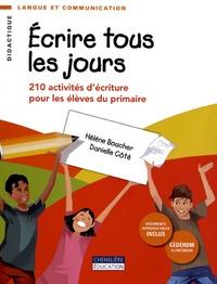 Hélène Boucher et Danielle Côté - Ecrire tous les jours - 210 activités d'écriture pour les élèves du primaire. 1 Cédérom