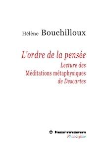 Hélène Bouchilloux - L'ordre de la pensée - Lecture des Méditations métaphysiques de Descartes.