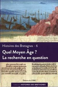 Hélène Bouget et Magali Coumert - Histoires des Bretagnes - Tome 6, Quel Moyen Age ? La recherche en question.