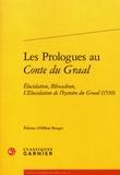 Hélène Bouget - Les prologues au Conte du Graal - Elucidation, Bliocadran, L'Elucidation de l'hystoire du Graal (1530).