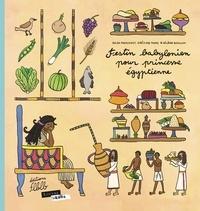 Hélène Bouillon et Grégory Jarry - Festin babylonien pour princesse égyptienne.
