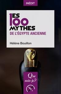 Hélène Bouillon - Les 100 mythes de l'Egypte ancienne.