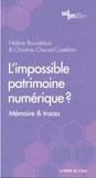 Hélène Bourdeloie et Christine Chevret-Castellani - L'impossible patrimoine numérique ? - Mémoire & traces.