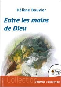 Hélène Bouvier - Entre les mains de Dieu.