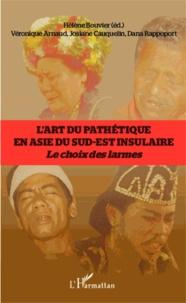 Hélène Bouvier et Véronique Arnaud - L'art du pathétique en Asie du Sud-Est insulaire - Le choix des larmes.