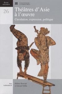Hélène Bouvier et Gérard Toffin - Théâtres d'Asie à l'oeuvre - Circulation, expression, politique.