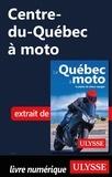 Hélène Boyer et Odile Mongeau - GUIDE DE VOYAGE  : Centre-du-Québec à moto.