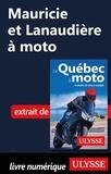 Hélène Boyer et Odile Mongeau - GUIDE DE VOYAGE  : Mauricie et Lanaudière à moto.