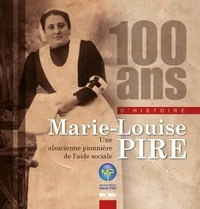Hélène Brauener - 100 ans d'histoire - Marie-Louise Pire, une alsacienne pionnière de l'aide sociale.