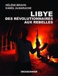 Hélène Bravin et Kamel Almarache - Libye, des révolutionnaires aux rebelles.