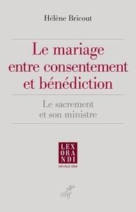 Hélène Bricout et Hélène Bricout - Le mariage entre consentement et bénédiction - Le sacrement et son ministre.