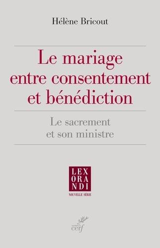 Le mariage entre consentement et bénédiction. Le sacrement et son ministre