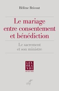 Hélène Bricout - Le mariage entre consentement et bénédiction - Le sacrement et son ministre.