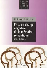 Hélène Brissart et M Leroy - Prise en charge cognitive de la mémoire sémantique - Pack en 2 volumes : Théorie, Corrigés des exercices ; Livret du patient.