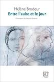 Hélène Brodeur - Entre l'aube et le jour - Chroniques du Nouvel-Ontario, tome 2.