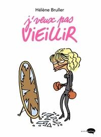 Hélène Bruller - J'veux pas vieillir.
