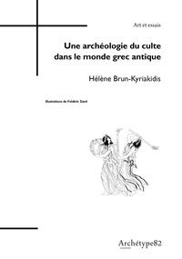 Hélène Brun-Kyriakidis - Une archéologie du culte dans le monde de la grec antique.