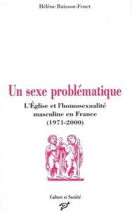 Hélène Buisson-Fenet - Un sexe problématique - L'Eglise et l'homosexualité masculine en France (1971-2000).