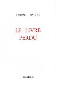 Hélène Cadou - Le livre perdu.