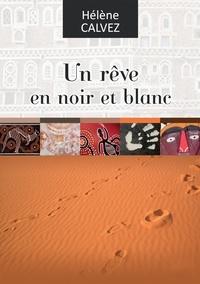 Hélène Calvez - Un rêve en noir et blanc.