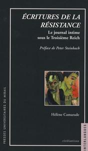 Hélène Camarade - Ecritures de la résistance - Le journal intime sous le Troisième Reich.