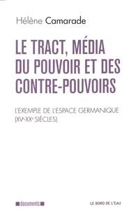 Hélène Camarade - Le tract, média du pouvoir et des contre-pouvoirs - L'exemple de l'espace germanique (XVe-XXe siècles).