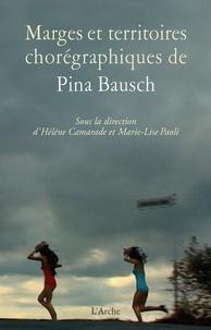 Hélène Camarade et Marie-Lise Paoli - Marges et territoires chorégraphiques de Pina Bausch.
