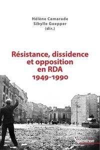Hélène Camarade et Sibylle Goepper - Résistance, dissidence et opposition en RDA (1949-1990).