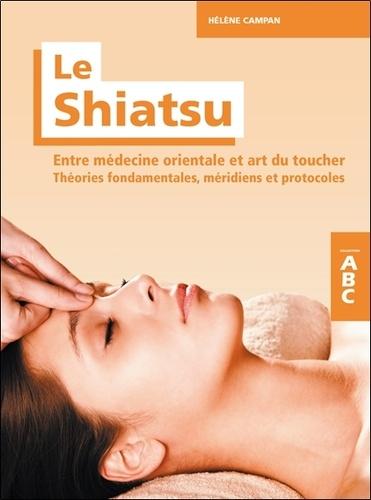 Hélène Campan - Le Shiatsu, entre médecine orientale et art du toucher - Théories fondamentales, méridiens et protocoles.
