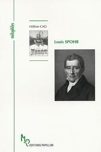 Hélène Cao - Louis Spohr ou le don d'être heureux.